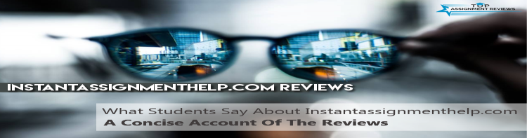 What Students Say About Instantassignmenthelp.com: A Concise Account Of The Reviews