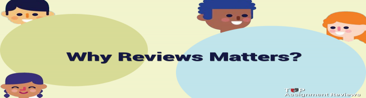 Topassignmentreviews.com: Why reviews matters?