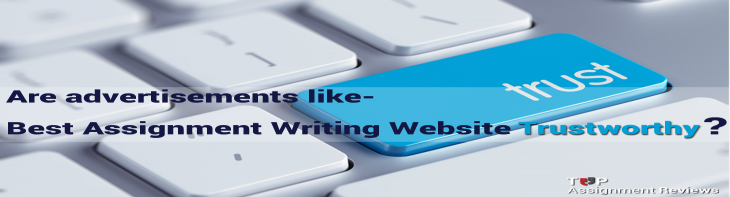 Are advertisements like best assignment writing website trustworthy